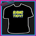 BANG TIDY KEITH LEMON CELEBRITY FUNNY SLOGAN TSHIRT